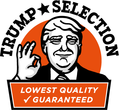 Trump Selection: Lowest Quality Guarenteed
